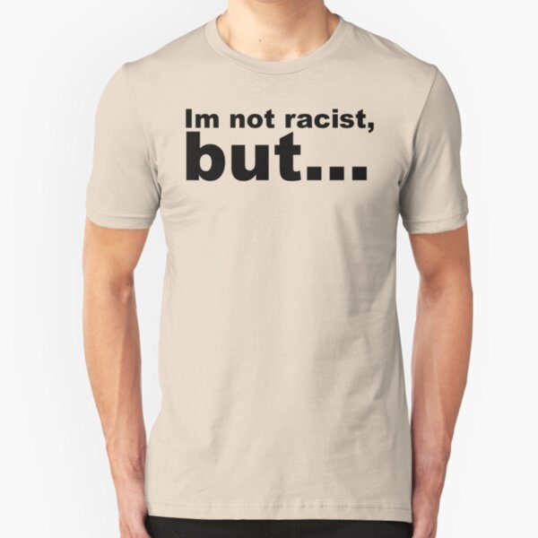 Im not racist, but... Slim Fit T-Shirt