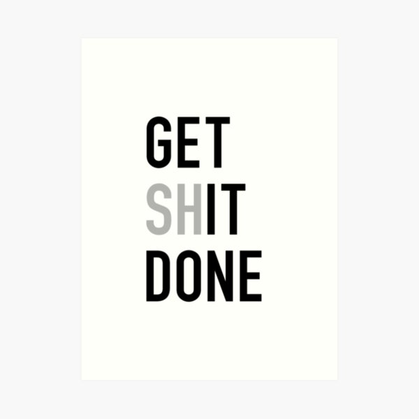Get (Sh)It Done - Left Aligned Black Print Edition Art Print