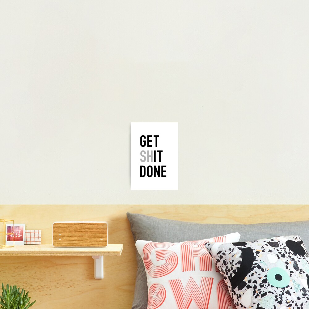 Get (Sh)It Done - Left Aligned Black Print Edition Photographic Print