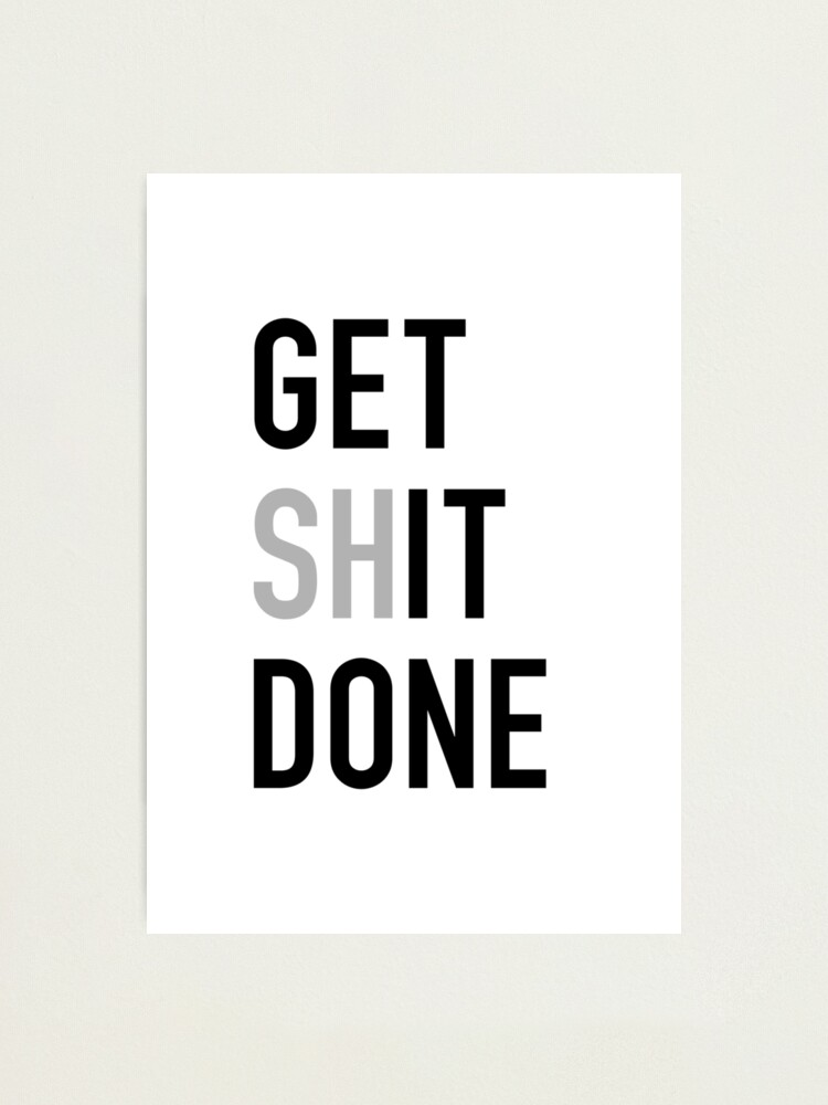 Alternate view of Get (Sh)It Done - Left Aligned Black Print Edition Photographic Print