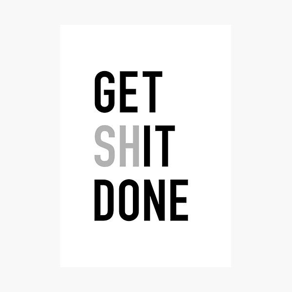 Get Shit Done - Left Aligned Black Print Edition Photographic Print