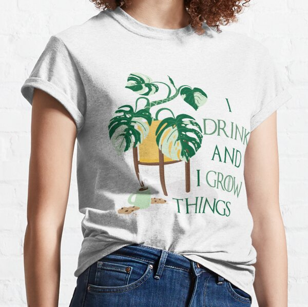 I Drink And I Grow Things Classic T-Shirt