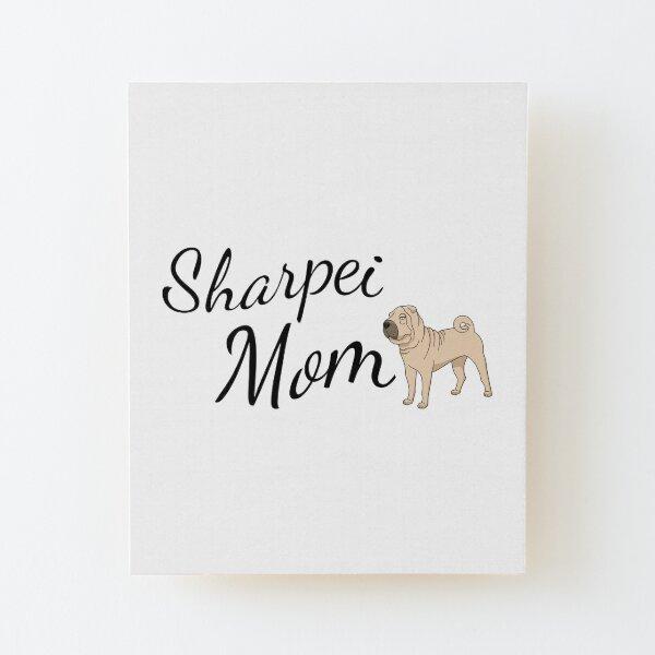 Sharpei Mom Wood Mounted Print