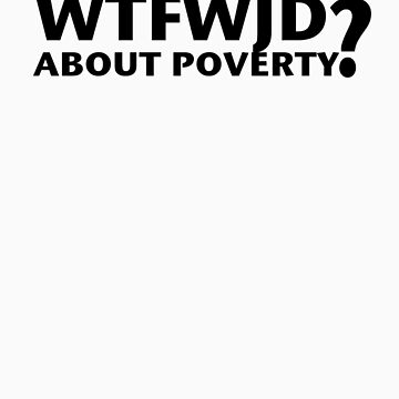 WFTWJD Poverty by morepraxis