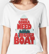 Jaws: You're Gonna Need A Bigger Boat Women's Relaxed Fit T-Shirt