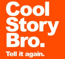 Cool Story Bro. White Text