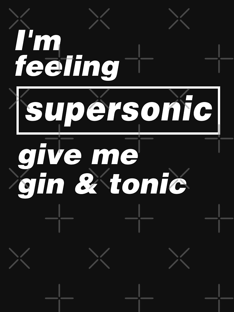 Oasis ➤ I'm Feeling SUPERSONIC give me gin and tonic by Sound-Tees