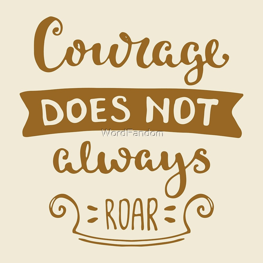 Motivational Inspirational and Positive quote - Courage does not always roar typography text art by Word Fandom - wordfandom by WordFandom