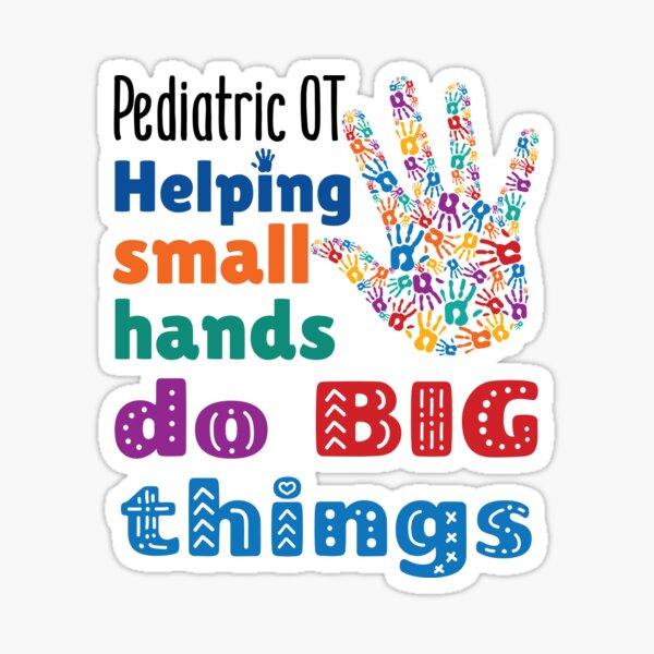 Pediatric OT Helping Small Hands Do Big Things Sticker