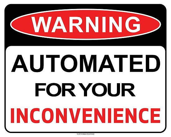 Automated For Your Inconvenience