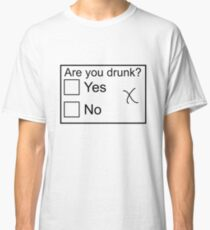 Are you drunk? Classic T-Shirt