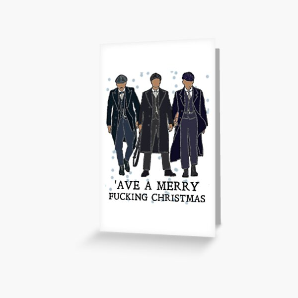 'Ave a merry fucking christmas: Peaky Blinders Greeting Card