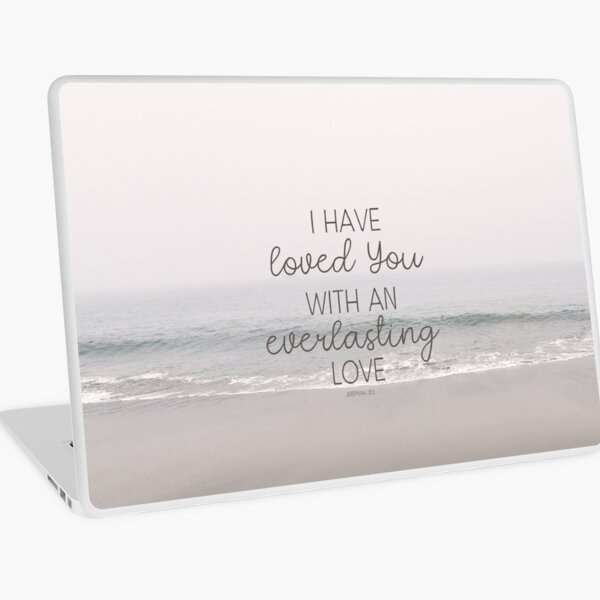 Christian Bible Verse Quote - I have loved you with an everlasting love Laptop Skin