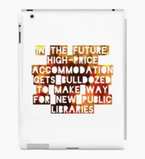In The Future, High-Price Accomodation Gets Bulldozed To Make Way For New Public Libraries iPad Case/Skin