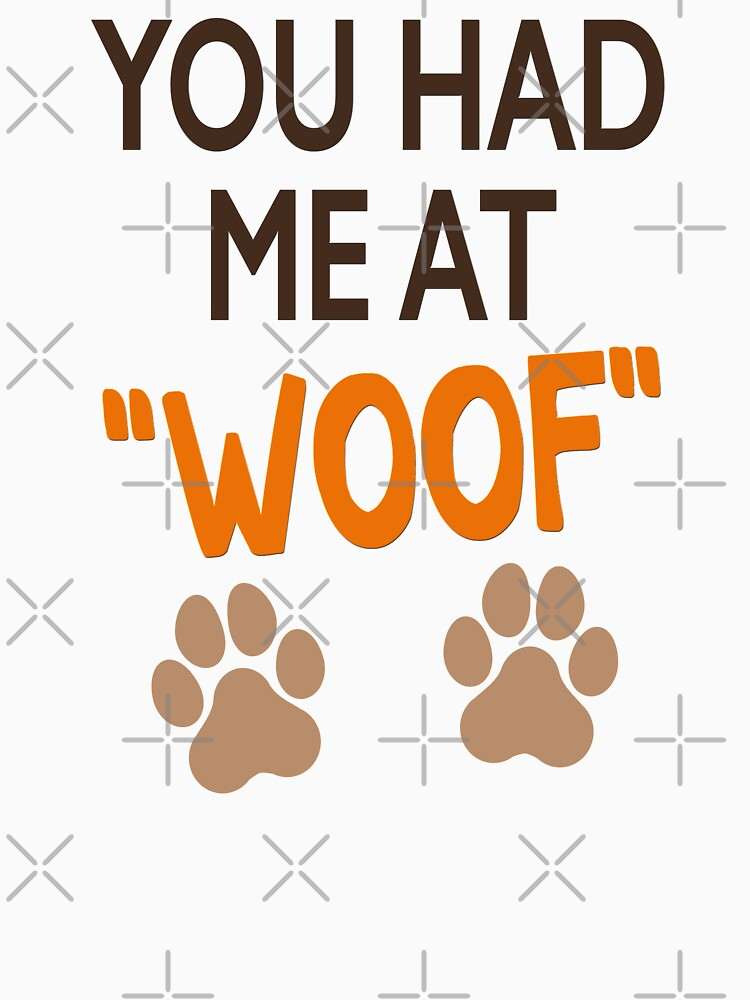 """'You Had Me At """"Woof""""' (White) by TheButtonGal"""
