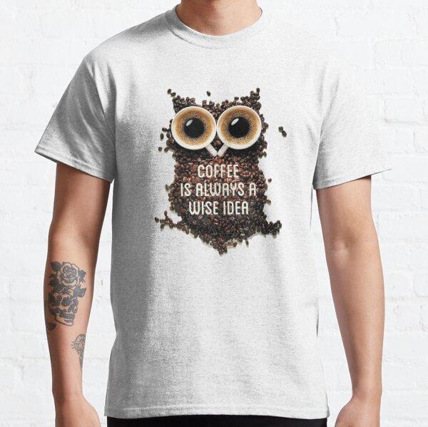 Coffee is always a wise idea typography text art by Word Fandom - wordfandom Classic T-Shirt