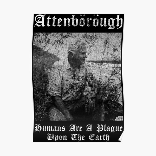 Sir David Attenborough - Humans Are A Plague Upon The Earth - Black Metal Design Poster