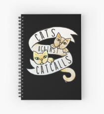 Cats against catcalls Spiral Notebook