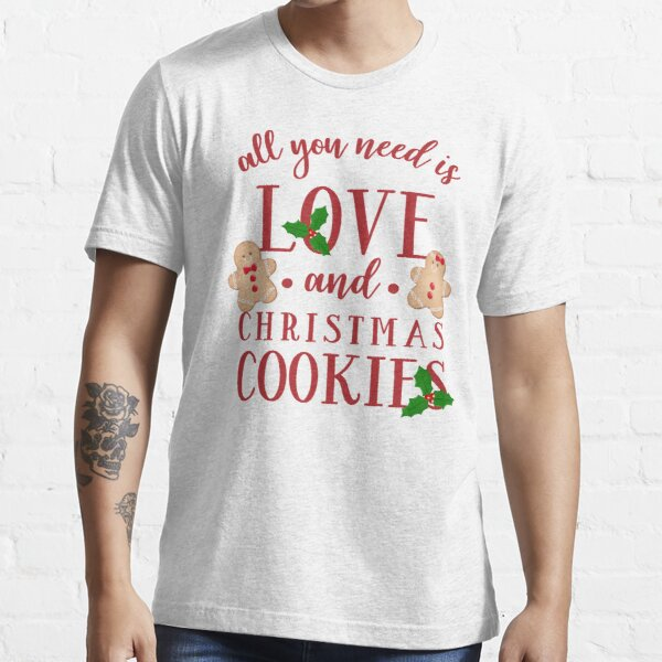 Need Love and Christmas Cookies Essential T-Shirt
