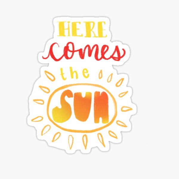 Here Comes the Sun   Shayla's Stickers Sticker
