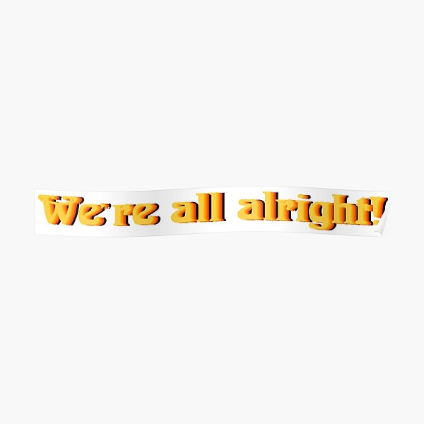 We're all alright! Poster