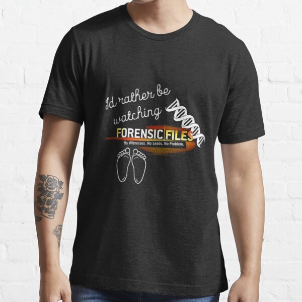 I'd Rather be Watching Forensic Files Essential T-Shirt