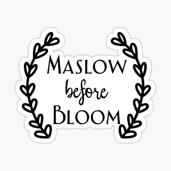 Maslow Before Bloom Sticker