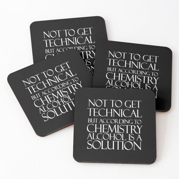 Not to get Technical but according to chemistry Alcohol is a Solution in White Text Coasters (Set of 4)