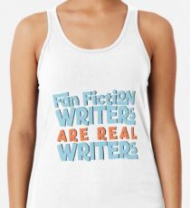 Fan Fiction Writers Are Real Writers Racerback Tank Top