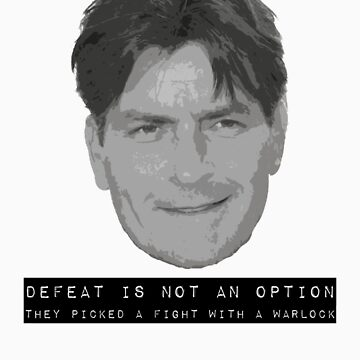Charlie Sheen: Defeat is not an option. by nickwho