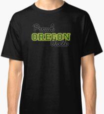 Proud Oregon U Uncle for Dark Colors! Classic T-Shirt