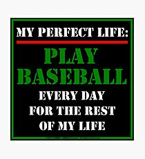 My Perfect Life: Play Baseball Photographic Print