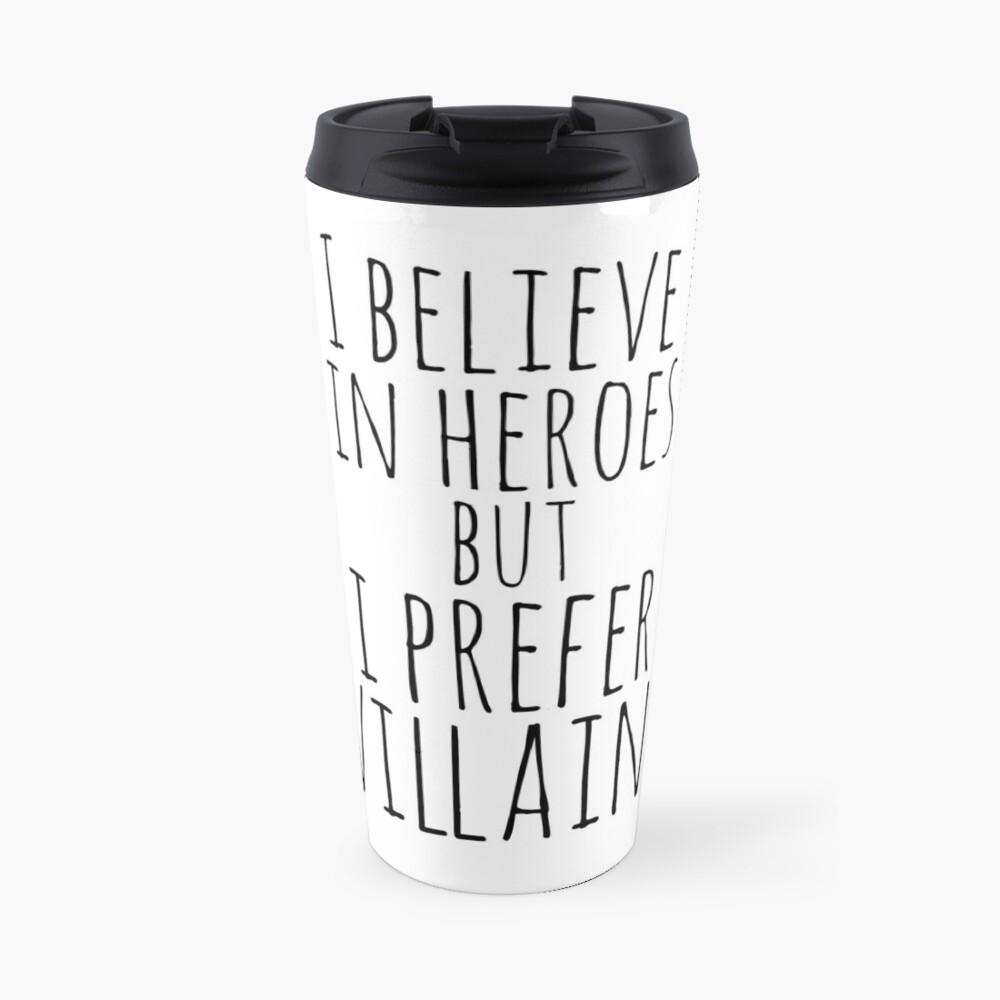 i believe in heroes but i prefer VILLAINS Travel Mug