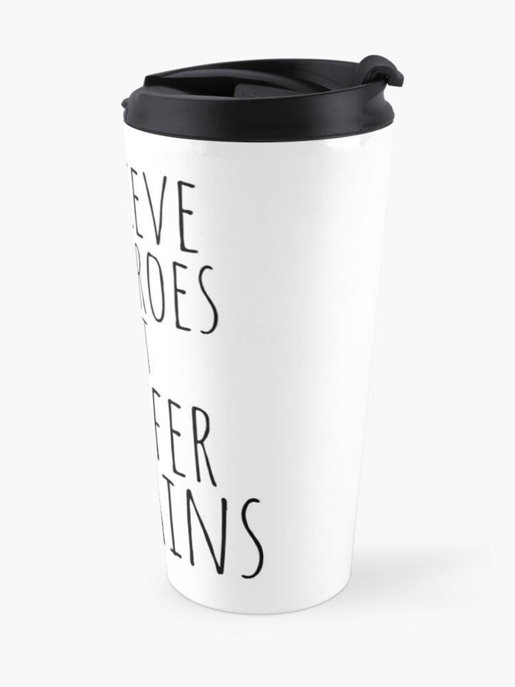 Alternate view of i believe in heroes but i prefer VILLAINS Travel Mug