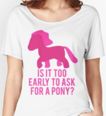 Baby Wants Pony Women's Relaxed Fit T-Shirt