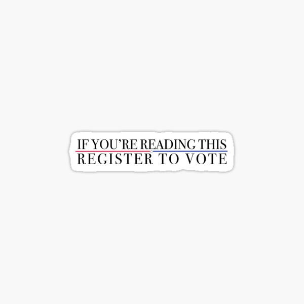 if you're reading this register to vote Sticker