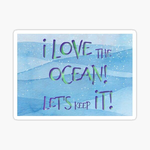 I love the Ocean Let's Keep it! Sticker
