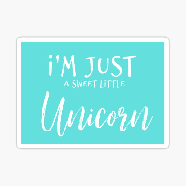 I'm Just a Sweet Little Unicorn Sticker