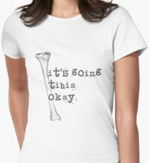 It's Going Tibia Okay Women's Fitted T-Shirt