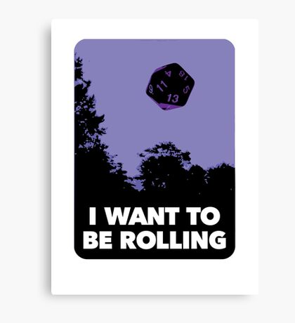 I Want to be Rolling… Canvas Print