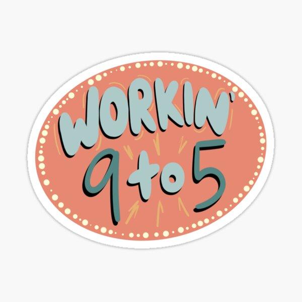Workin' 9 to 5 Sticker