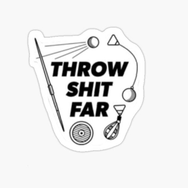 Throw Sh*t Far Sticker
