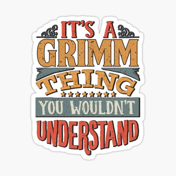 Grimm Family Name -  It's A Grimm Thing You Wouldn't Understand Sticker