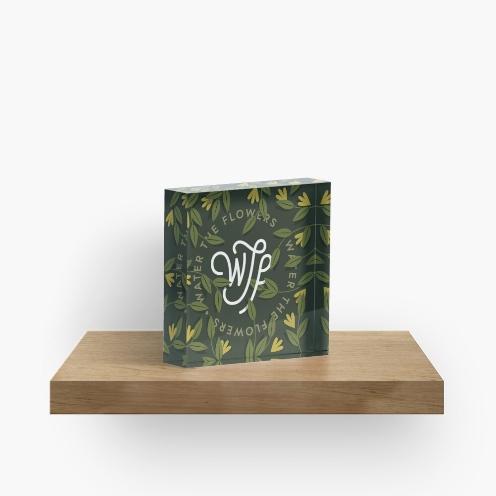 WTF / Water The Flowers - Illustrated Lettering Acrylic Block