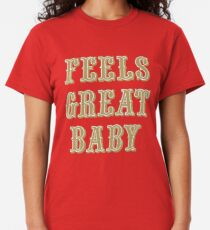 Feels Great Baby - Red Classic T-Shirt
