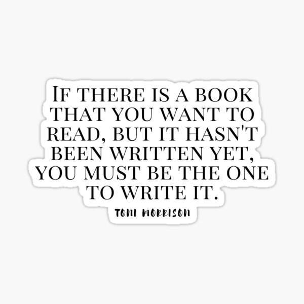 You Must Be the One to Write It.- Toni Morrison Quote Sticker