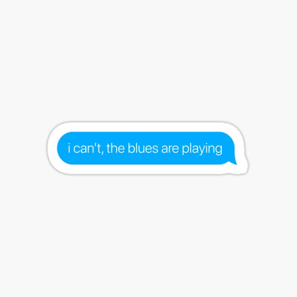 i can't the blues are playing Sticker