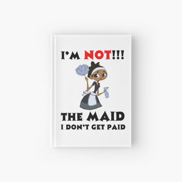 I'm NOT The Maid I DON'T Get Paid TWIN Design Hardcover Journal