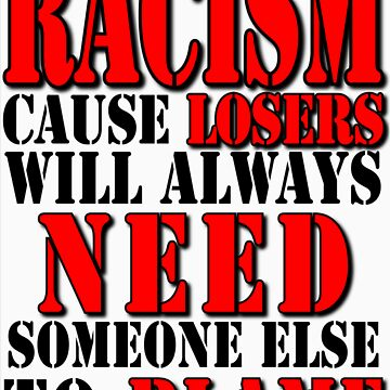 RACISM: cause losers will always need someone else to blame by riotgear