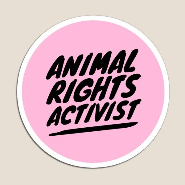 ANIMAL RIGHTS ACTIVIST Magnet